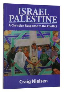 Israel Palestine: A Christian Response to the Conflict