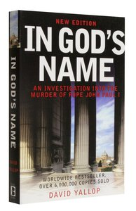 In Gods Name: An Investigation Into the Murder of Pope John Paul 1
