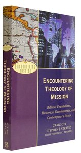 Encountering Theology of Mission - Biblical Foundations, Historical Developments, and Contemporary Issues (Encountering Mission Series)