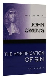 "Study Guide For John Owens ""The Mortification of Sin"""