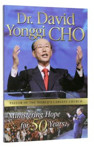Dr David Yonggi Cho: Ministering Hope For 50 Years