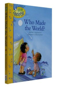 Who Made the World? (Little Blessings Series)
