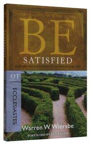 Be Satisfied (Ecclesiastes) (Be Series)