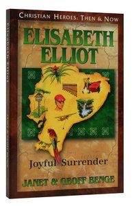 Elizabeth Elliot - Joyful Surrender (Christian Heroes Then & Now Audio Series)