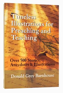 Timeless Illustrations From Preaching and Teaching