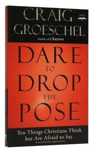 Dare to Drop the Pose