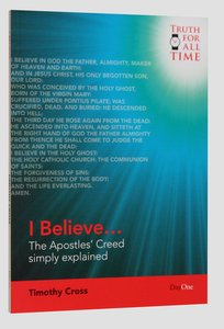 I Believe...: The Apostles Creed Simply Explained (Truth For All Time (Day One) Series)