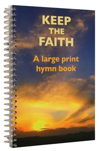 Keep the Faith Hymn Book (Large Print)