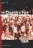 Church on Fire, the - Acts 1-14 (13 Sessions) (Words Of Faith Series)