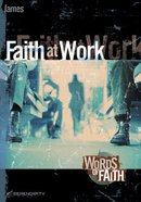 Faith At Work - James (12 Sessions) (Words Of Faith Series)