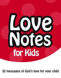 Love Notes For Kids:32 Messages of Gods Love For Your Child