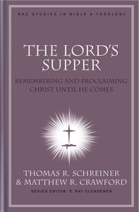 The Lords Supper (#10 in New American Commentary Studies In Bible And Theology Series)
