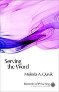 Serving the Word (Elements Of Preaching Series)