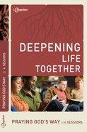 Praying Gods Way (Deepening Life Together Series)