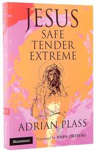 Jesus Safe, Tender, Extreme