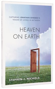 Heaven on Earth: Capturing Jonathan Edwards Vision of Living in Between