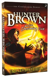 Hunter Brown and the Consuming Fire (#02 in Codebearers Series)