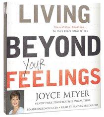 Living Beyond Your Feelings (Unabridged, 6cds)