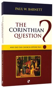 The Corinthian Question: Why Did the Church Oppose Paul?