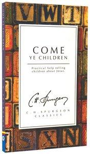 Come Ye Children: Practical Help Telling Children About Jesus (Ch Spurgeon Signature Classics Series)