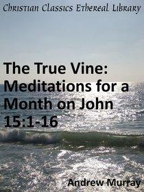 True Vine: Meditations For a Month on John 15:1-16