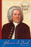 Johann S. Bach (Hero Of Faith Series)