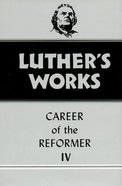 Career of the Reformer 4 (#34 in Luthers Works Series)