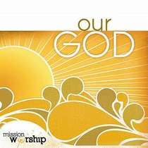 Mission Worship: Our God Double CD