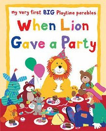 My Very First Big Playtime Parables: When Lion Gave a Party