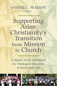 Supporting Asian Christianitys Transition From Mission to Church (Historical Series Of The Reformed Church In America)