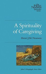 A Spirituality of Caregiving (The Henri Nouwen Spirituality Series)
