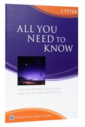 All You Need to Know (2 Peter) (Interactive Bible Study Series)
