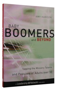 Baby Boomers and Beyond: Trapping the Ministry Talents and Passions of Adults Over 50