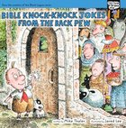 Bible Knock Knock Jokes From the Back Pew (Tales From The Back Pew Series)