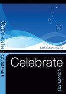 Colossians Bible Study (Participants Guide) (Celebrate Bible Study Series)