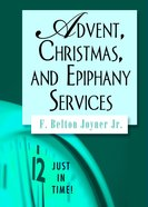 Advent, Christmas, and Epiphany Services (Just In Time Series)