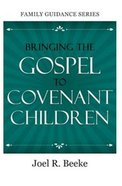 Bringing the Gospel to Covenant Children (Family Guidance Series)