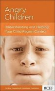 Angry Children (Christian Counselling & Educational Foundation Series)
