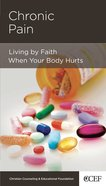 Chronic Pain (Christian Counselling & Educational Foundation Series)