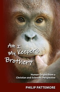 Am I My Keepers Brother? Human Origins From a Christian and Scientific Perspective