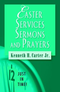 Easter Services, Sermons and Prayers (Just In Time Series)