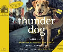 Thunder Dog: The True Story of a Blind Man, His Guide Dog, and the Triumph of Trust (Unabridged, 6 Cds)