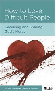 How to Love Difficult People (Christian Counselling & Educational Foundation Series)