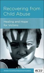 Recovering From Child Abuse (Christian Counselling & Educational Foundation Series)