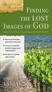 Finding the Lost Images of God (Ancient Context, Ancient Faith Series)