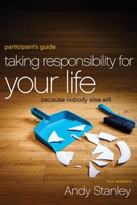 Taking Responsibility For Your Life (Participants Guide)