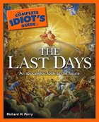Complete Idiots Guide to the Last Days (Complete Idiots Guide Series)