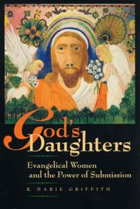 Gods Daughters Evangelical Women and the Power of Submission