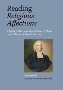 Reading Religious Affections: A Study Guide to Jonathan Edwards Classic on the Nature of True Christianity