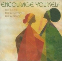 Encourage Yourself: The Music, Ministry, Message